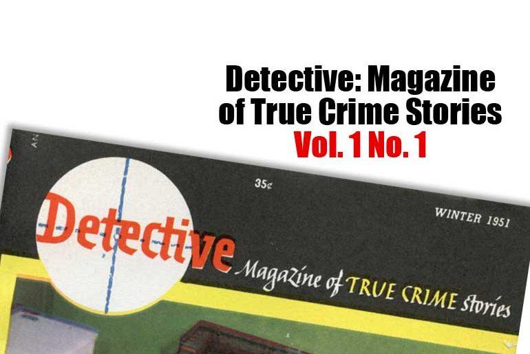 Detective: Magazine of True Crime Stories Vol. 1 No. 1