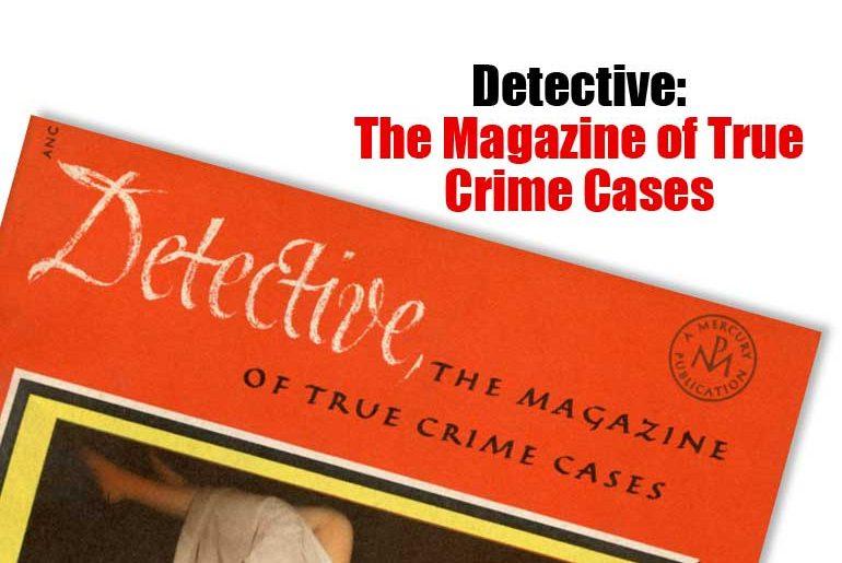 Detective: The Magazine of True Crime Cases