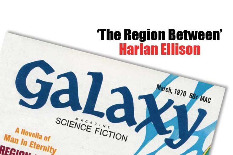 """The Region Between' Harlan Ellison"