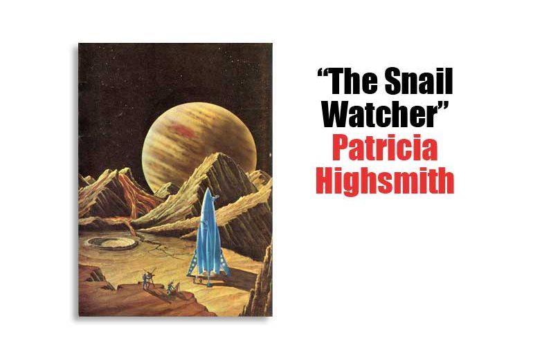 """The Snail Watcher"" Patricia Highsmith"