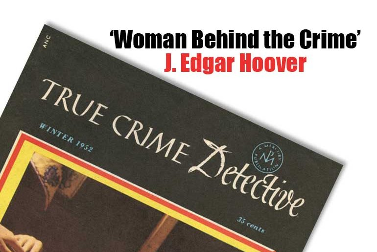 """Woman Behind the Crime"" J. Edgar Hoover"