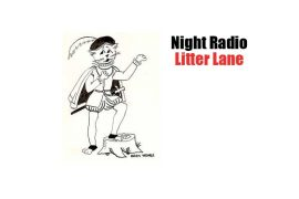 Night Radio and Litter Lane