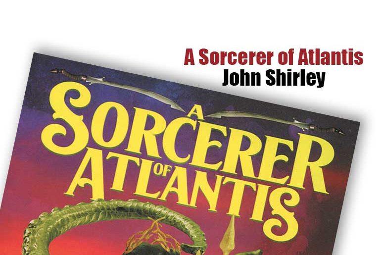 A Sorcerer of Atlantis by John Shirley